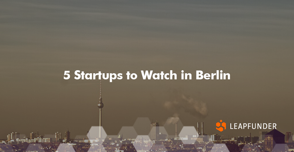 5 Startups to Watch in Berlin