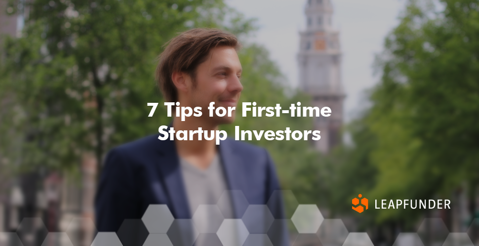 7 Tips for First-time Startup Investors
