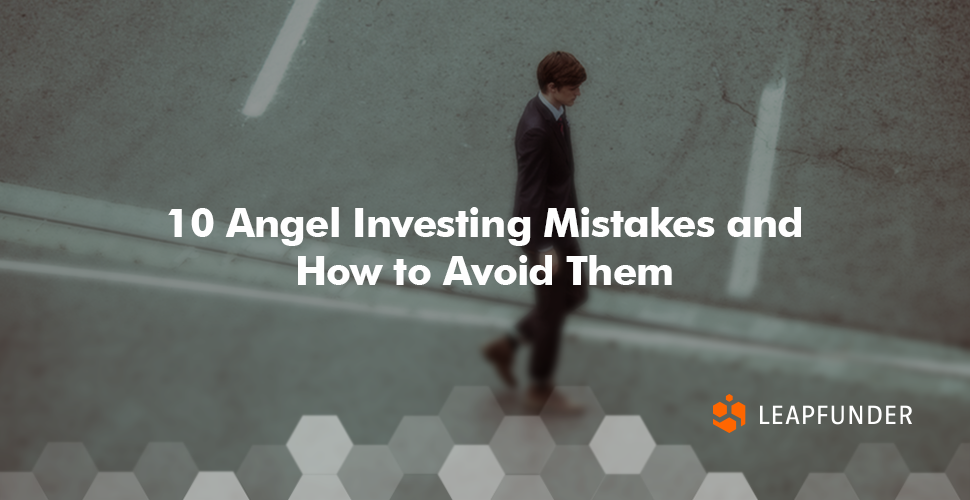 Angel Investing Mistakes and how to Avoid them by Leapfunder