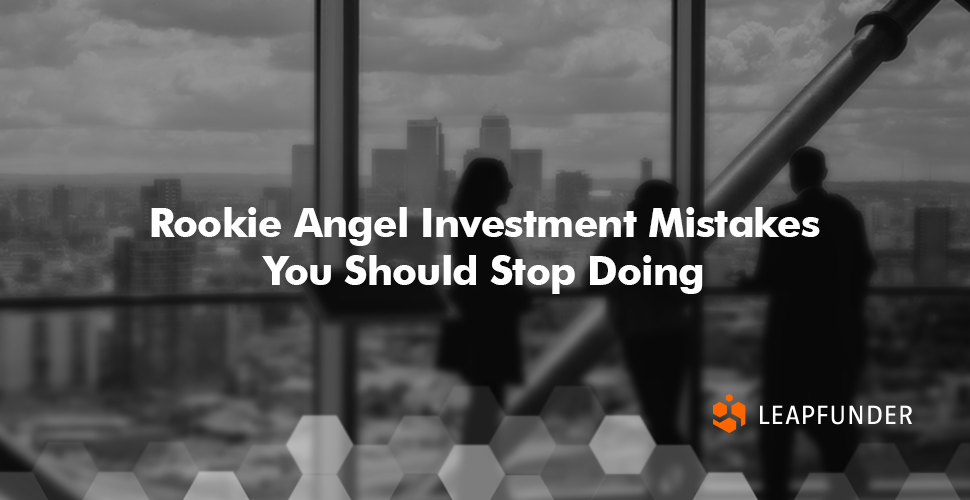 Rookie Angel Investment Mistakes Leapfounder Blog