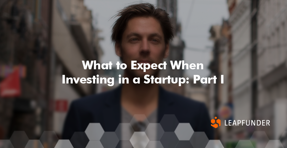 What to Expect when Investing in a Startup by Leapfunder