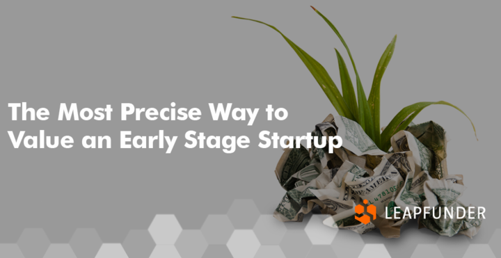 The Most Precise Way to Value an Early Stage Startup
