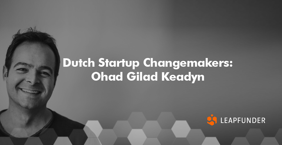 Dutch Startup Changemakers  Ohad Gilad Keadyn