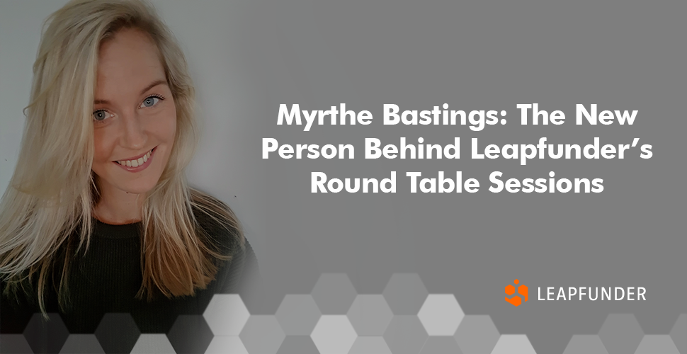 Myrthe Bastings- The New Person Behind Leapfunder's Round Table Sessions
