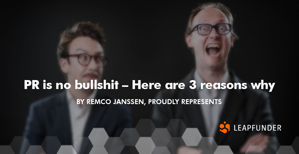 PR is no bullshit – Here are 3 reasons why