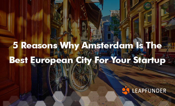 5 Reasons Why Amsterdam Is The Best European City For Your Startup