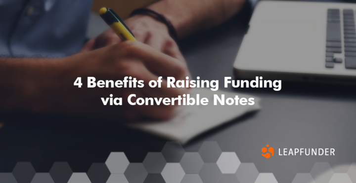 4 Benefits of Raising Funding via Convertible Notes