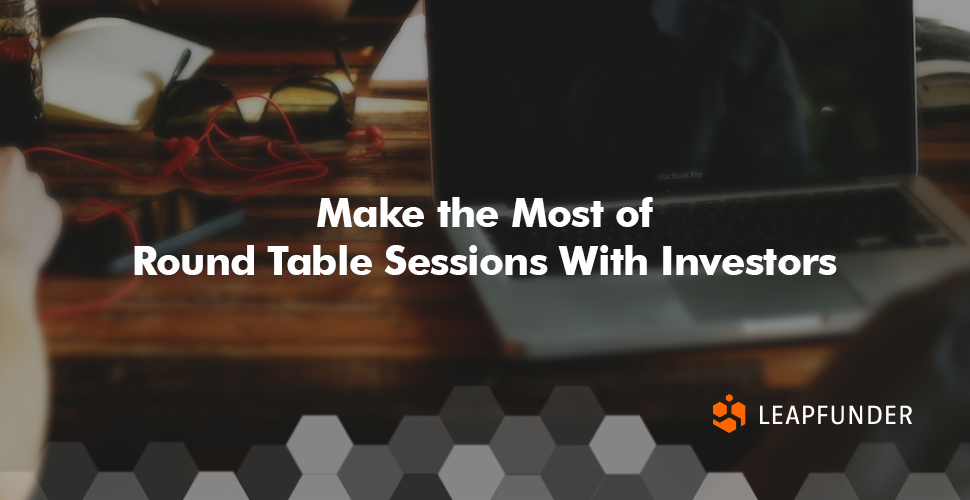 Make the Most of Round Table Sessions With Investors